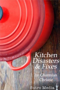 Kitchen Disasters & Fixes by The Messy Baker